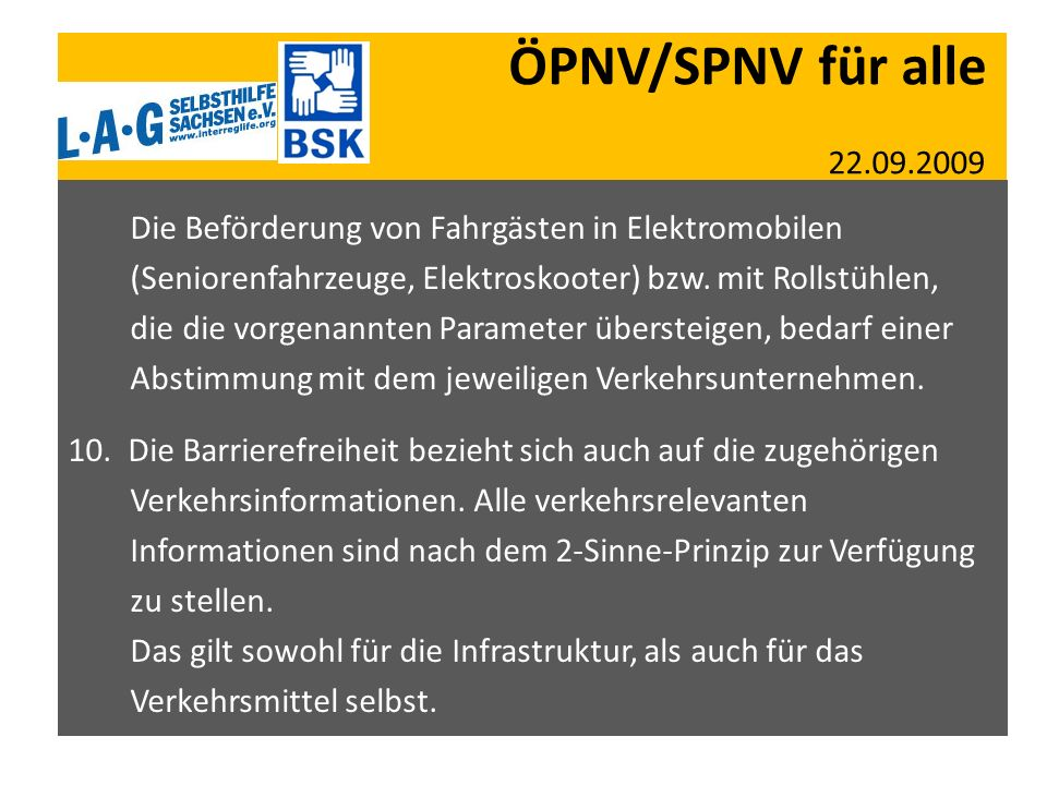 ÖPNV/SPNV für alle 22.09.2009 Die Beförderung von Fahrgästen in Elektromobilen (Seniorenfahrzeuge, Elektroskooter) bzw. mit Rollstühlen, die die vorge