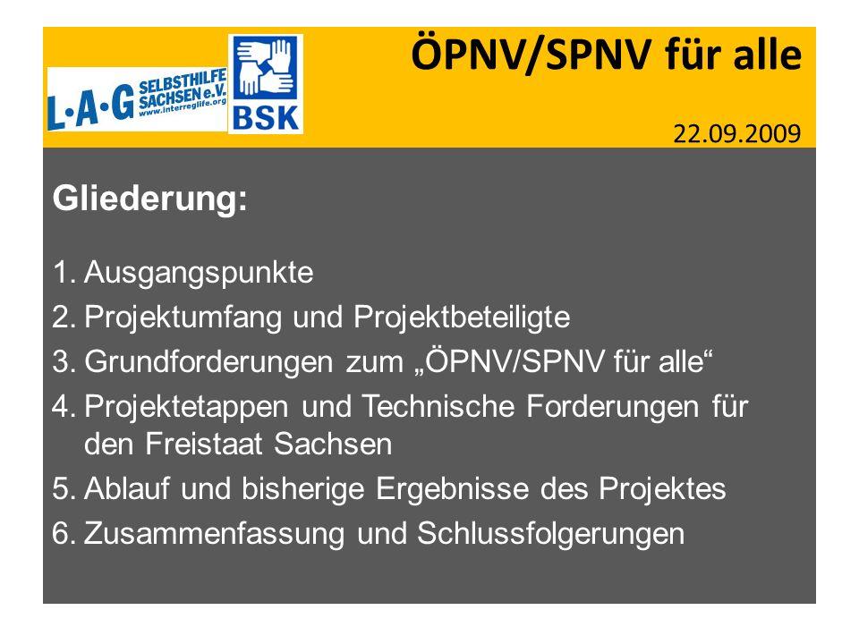 ÖPNV/SPNV für alle 22.09.2009 Gliederung: 1.Ausgangspunkte 2.Projektumfang und Projektbeteiligte 3.Grundforderungen zum ÖPNV/SPNV für alle 4.Projektet