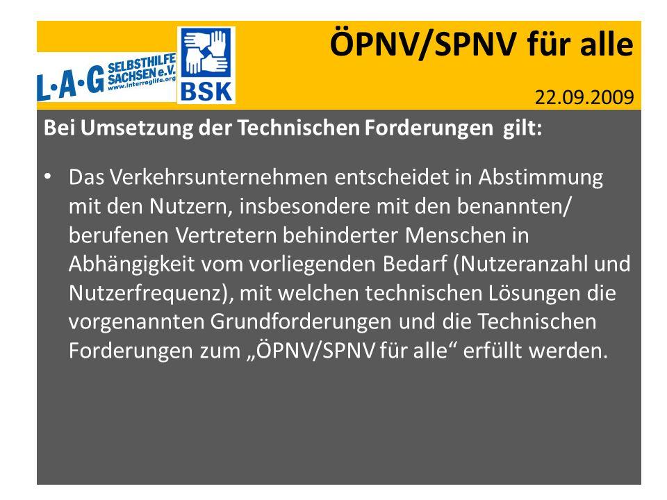 ÖPNV/SPNV für alle 22.09.2009 Bei Umsetzung der Technischen Forderungen gilt: Das Verkehrsunternehmen entscheidet in Abstimmung mit den Nutzern, insbe