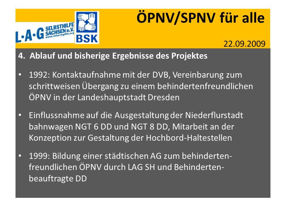 ÖPNV/SPNV für alle 22.09.2009 4. Ablauf und bisherige Ergebnisse des Projektes 1992: Kontaktaufnahme mit der DVB, Vereinbarung zum schrittweisen Überg