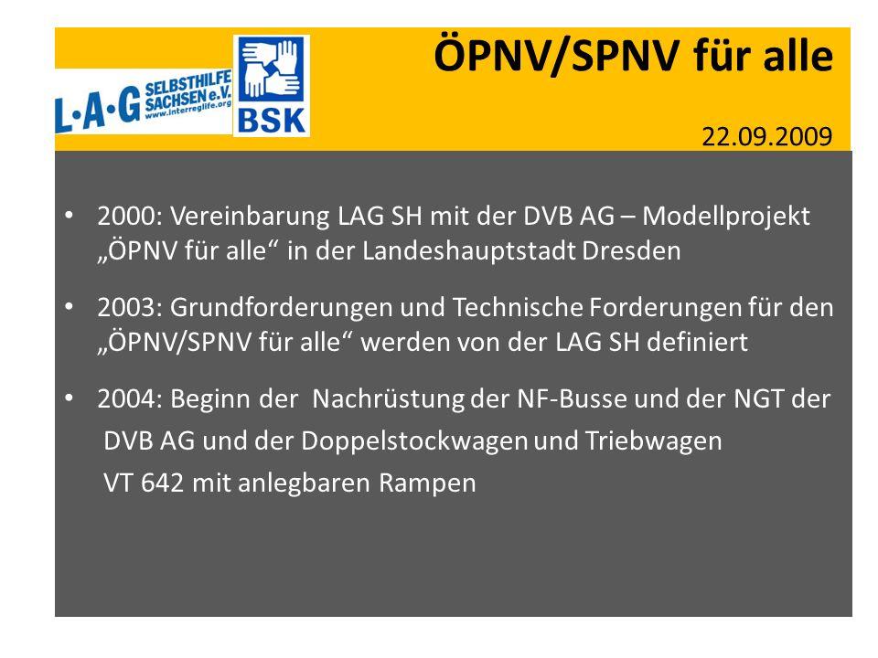 ÖPNV/SPNV für alle 22.09.2009 2000: Vereinbarung LAG SH mit der DVB AG – Modellprojekt ÖPNV für alle in der Landeshauptstadt Dresden 2003: Grundforder