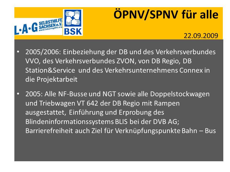 ÖPNV/SPNV für alle 22.09.2009 2005/2006: Einbeziehung der DB und des Verkehrsverbundes VVO, des Verkehrsverbundes ZVON, von DB Regio, DB Station&Servi