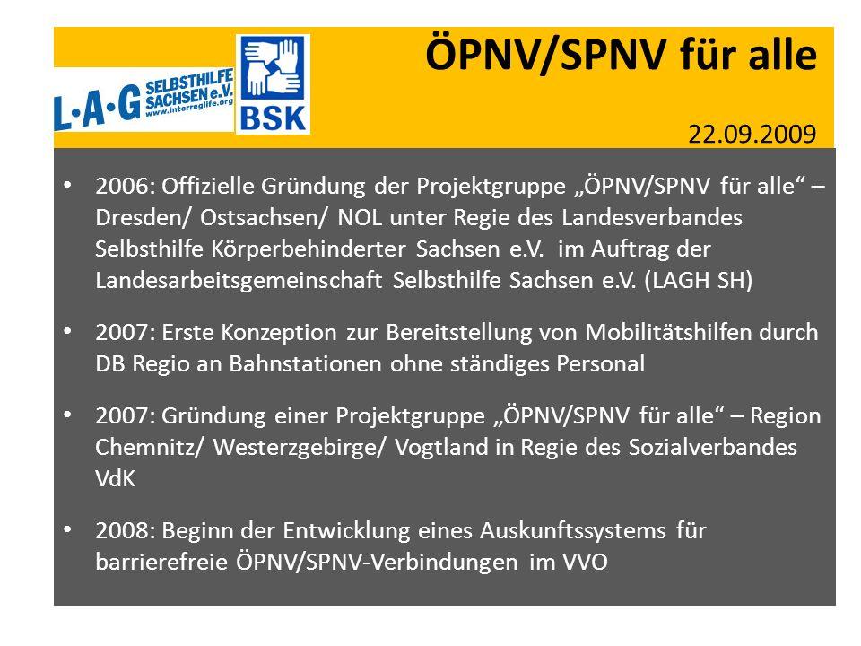 ÖPNV/SPNV für alle 22.09.2009 2006: Offizielle Gründung der Projektgruppe ÖPNV/SPNV für alle – Dresden/ Ostsachsen/ NOL unter Regie des Landesverbande