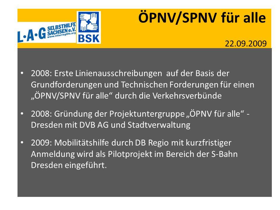 ÖPNV/SPNV für alle 22.09.2009 2008: Erste Linienausschreibungen auf der Basis der Grundforderungen und Technischen Forderungen für einen ÖPNV/SPNV für