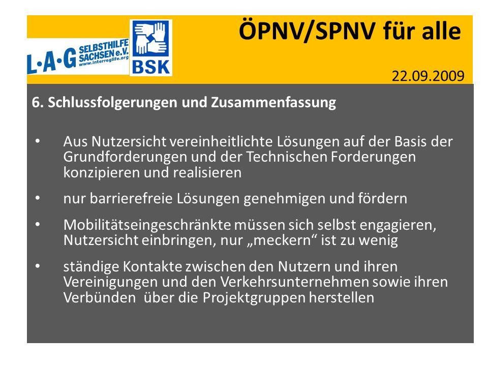 ÖPNV/SPNV für alle 22.09.2009 6. Schlussfolgerungen und Zusammenfassung Aus Nutzersicht vereinheitlichte Lösungen auf der Basis der Grundforderungen u