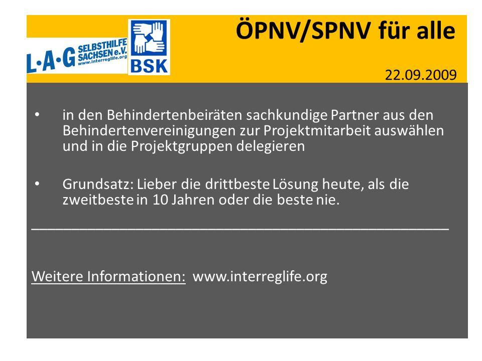 ÖPNV/SPNV für alle 22.09.2009 in den Behindertenbeiräten sachkundige Partner aus den Behindertenvereinigungen zur Projektmitarbeit auswählen und in di