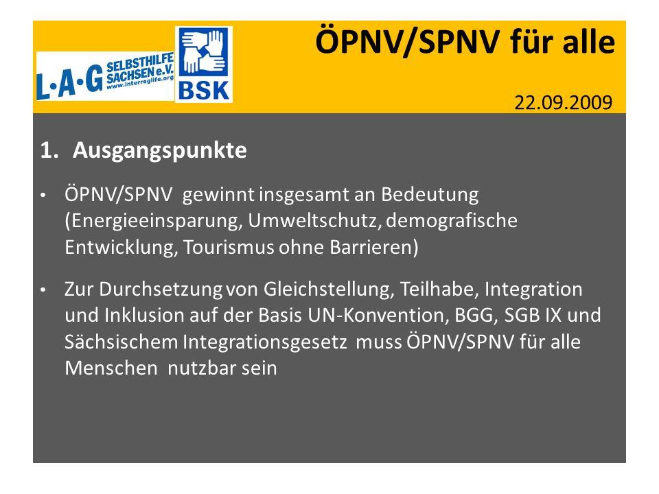 ÖPNV/SPNV für alle 22.09.2009 1.Ausgangspunkte ÖPNV/SPNV gewinnt insgesamt an Bedeutung (Energieeinsparung, Umweltschutz, demografische Entwicklung, T