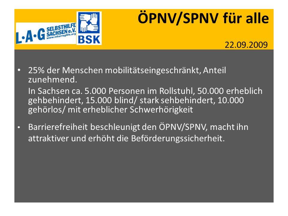 ÖPNV/SPNV für alle 22.09.2009 25% der Menschen mobilitätseingeschränkt, Anteil zunehmend. In Sachsen ca. 5.000 Personen im Rollstuhl, 50.000 erheblich