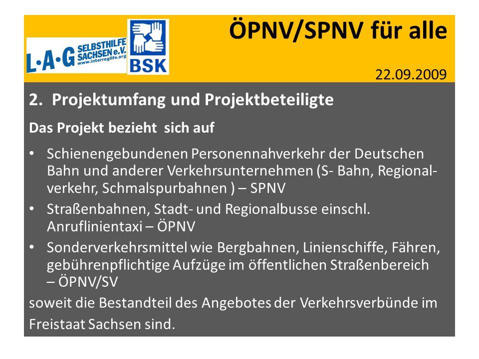 ÖPNV/SPNV für alle 22.09.2009 2. Projektumfang und Projektbeteiligte Das Projekt bezieht sich auf Schienengebundenen Personennahverkehr der Deutschen