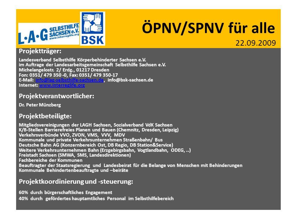 ÖPNV/SPNV für alle 22.09.2009 Projektträger: Landesverband Selbsthilfe Körperbehinderter Sachsen e.V. im Auftrage der Landesarbeitsgemeinschaft Selbst