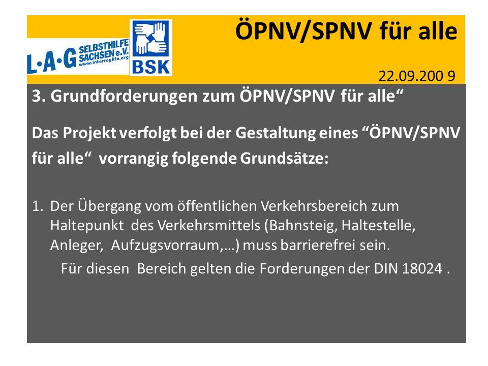 ÖPNV/SPNV für alle 22.09.200 9 3. Grundforderungen zum ÖPNV/SPNV für alle Das Projekt verfolgt bei der Gestaltung eines ÖPNV/SPNV für alle vorrangig f