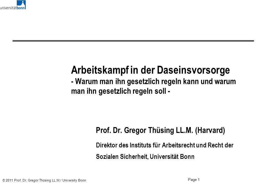 Page 1 © 2011 Prof. Dr. Gregor Thüsing LL.M./ University Bonn Arbeitskampf in der Daseinsvorsorge - Warum man ihn gesetzlich regeln kann und warum man