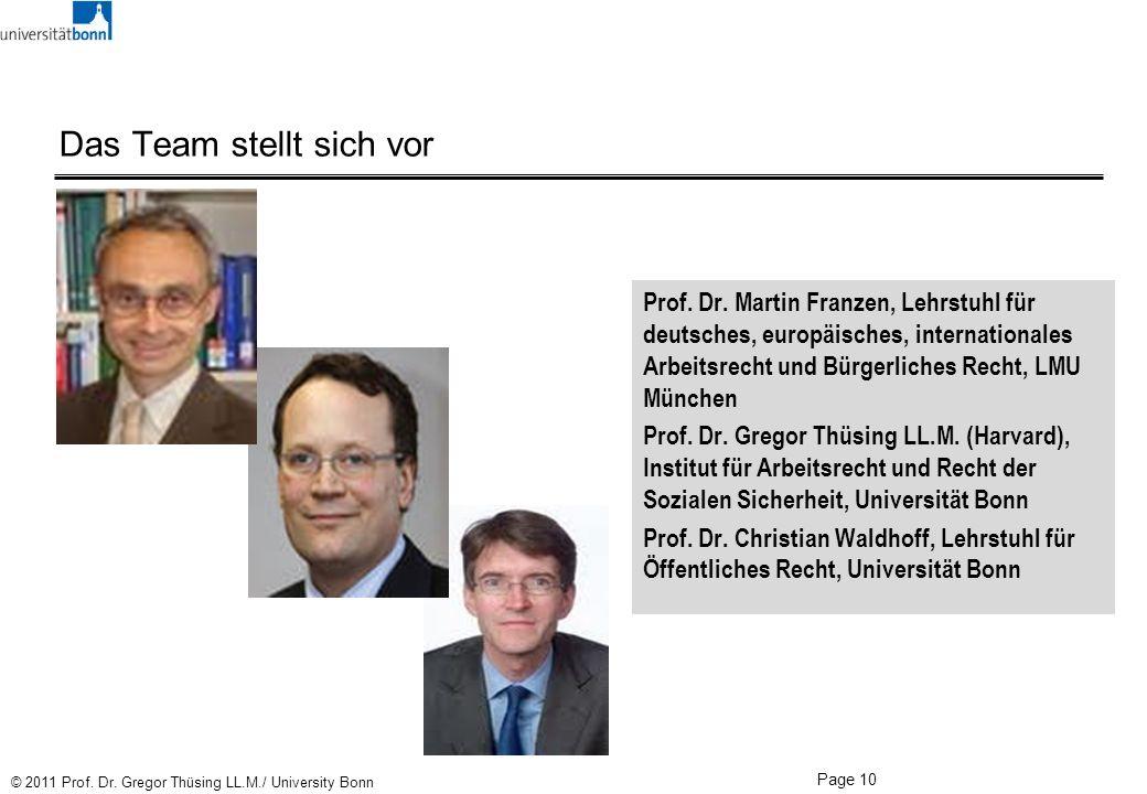 Page 10 © 2011 Prof. Dr. Gregor Thüsing LL.M./ University Bonn Das Team stellt sich vor Prof. Dr. Martin Franzen, Lehrstuhl für deutsches, europäische