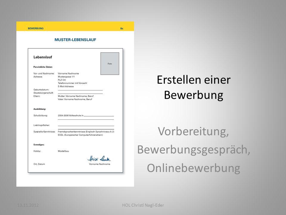 Erstellen einer Bewerbung Vorbereitung, Bewerbungsgespräch, Onlinebewerbung 13.11.2012HOL Christl Nagl-Eder