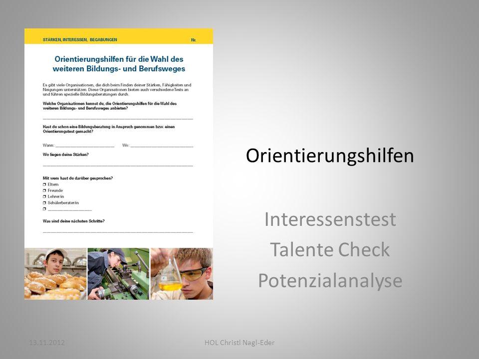 Orientierungshilfen Interessenstest Talente Check Potenzialanalyse 13.11.2012HOL Christl Nagl-Eder