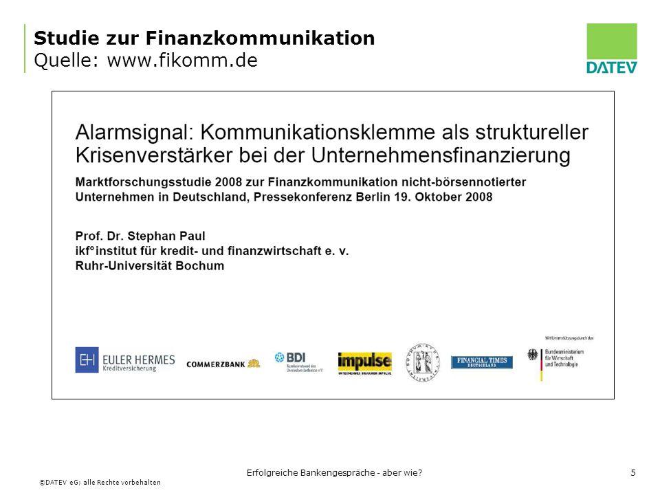 ©DATEV eG; alle Rechte vorbehalten Erfolgreiche Bankengespräche - aber wie?6 Studie zur Finanzkommunikation (www.fikomm.de) 45% der Kapitalgeber 87% der Kapitalnehmer Der Abgleich von Selbst- und Fremdbild offenbart eine gefährliche Kommunikationsklemme Quelle: www.fikomm.de