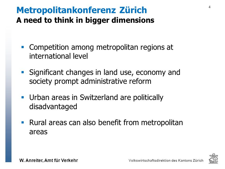 W. Anreiter, Amt für Verkehr Volkswirtschaftsdirektion des Kantons Zürich A need to think in bigger dimensions Metropolitankonferenz Zürich 4 Competit