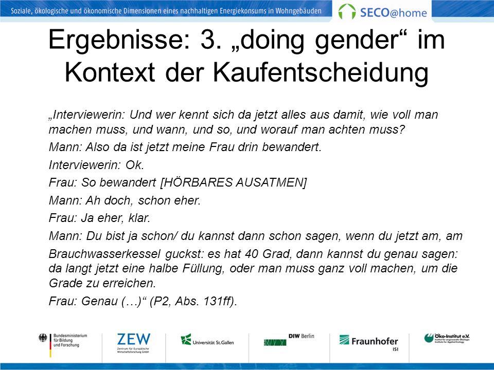 Ergebnisse: 3. doing gender im Kontext der Kaufentscheidung Interviewerin: Und wer kennt sich da jetzt alles aus damit, wie voll man machen muss, und