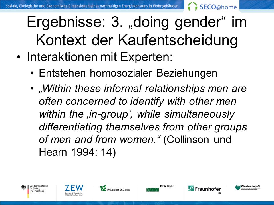 Ergebnisse: 3. doing gender im Kontext der Kaufentscheidung Interaktionen mit Experten: Entstehen homosozialer Beziehungen Within these informal relat