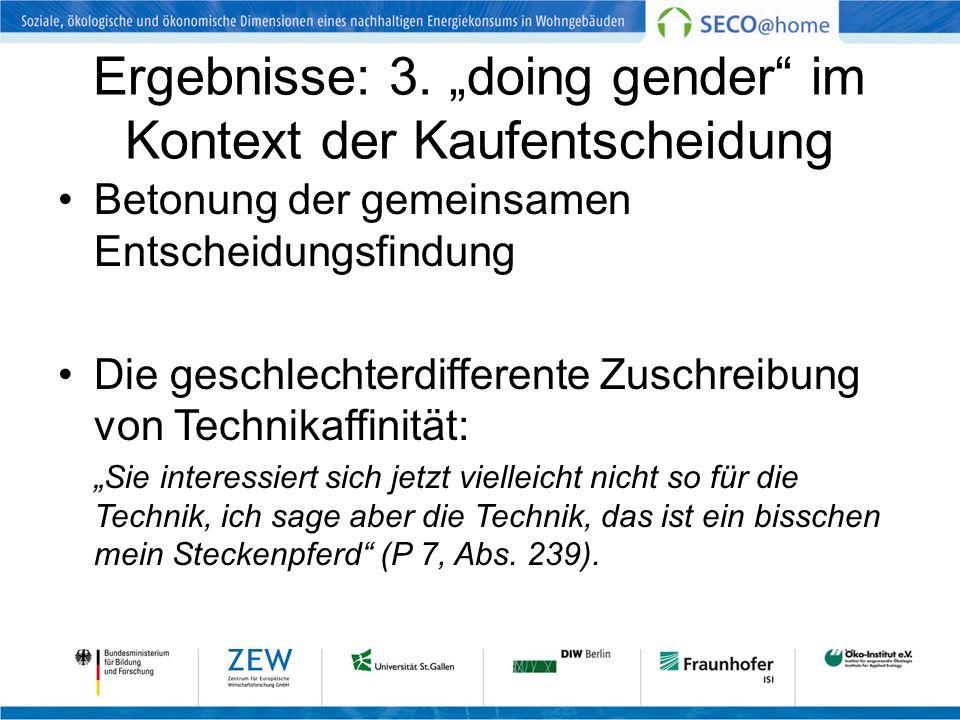 Ergebnisse: 3. doing gender im Kontext der Kaufentscheidung Betonung der gemeinsamen Entscheidungsfindung Die geschlechterdifferente Zuschreibung von