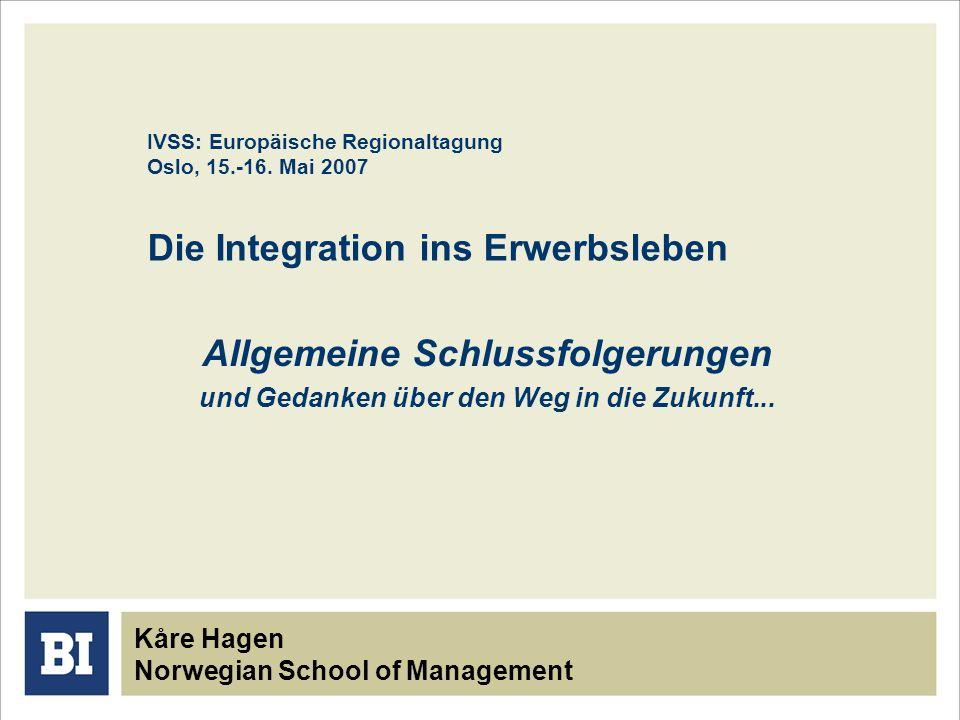 IVSS: Europäische Regionaltagung Oslo, 15.-16. Mai 2007 Die Integration ins Erwerbsleben Allgemeine Schlussfolgerungen und Gedanken über den Weg in di