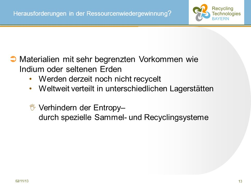 13 02/11/13 Herausforderungen in der Ressourcenwiedergewinnung ? Materialien mit sehr begrenzten Vorkommen wie Indium oder seltenen Erden Werden derze