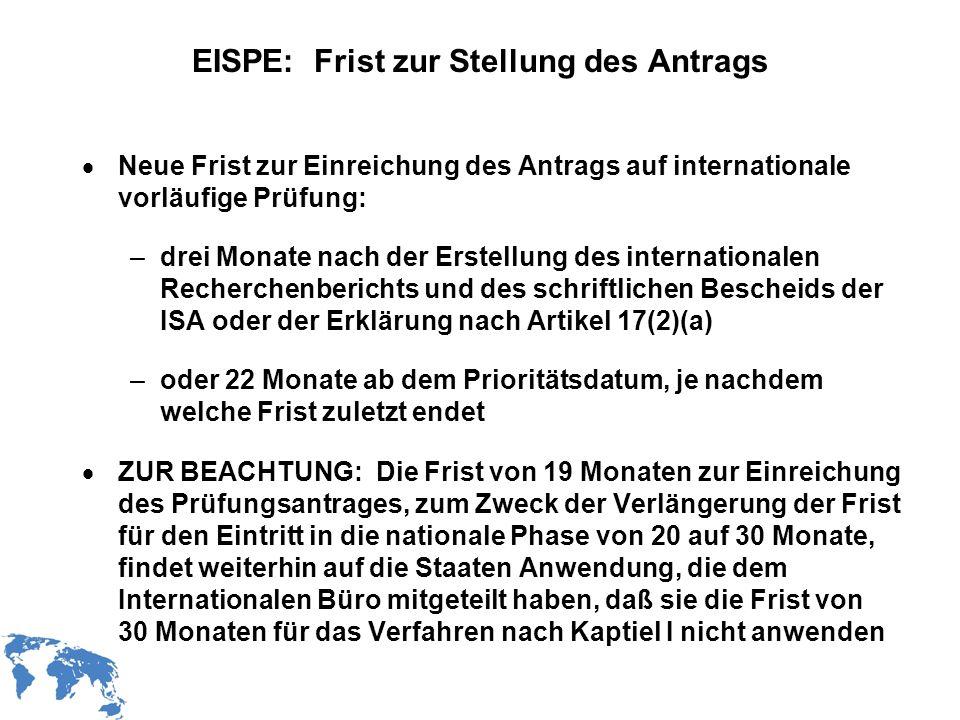 WIPO Recentdv03-10 EISPE: Frist zur Stellung des Antrags Neue Frist zur Einreichung des Antrags auf internationale vorläufige Prüfung: –drei Monate na