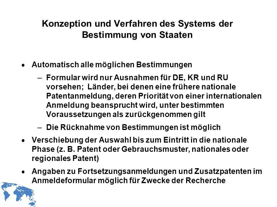 WIPO Recentdv03-11 Konzeption und Verfahren des Systems der Bestimmung von Staaten Automatisch alle möglichen Bestimmungen –Formular wird nur Ausnahme