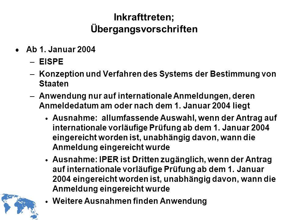 WIPO Recentdv03-16 Inkrafttreten; Übergangsvorschriften Ab 1. Januar 2004 –EISPE –Konzeption und Verfahren des Systems der Bestimmung von Staaten –Anw