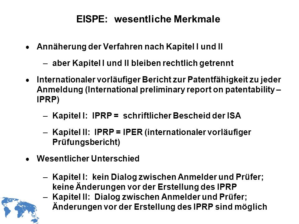 WIPO Recentdv03-3 EISPE: wesentliche Merkmale Annäherung der Verfahren nach Kapitel I und II –aber Kapitel I und II bleiben rechtlich getrennt Interna