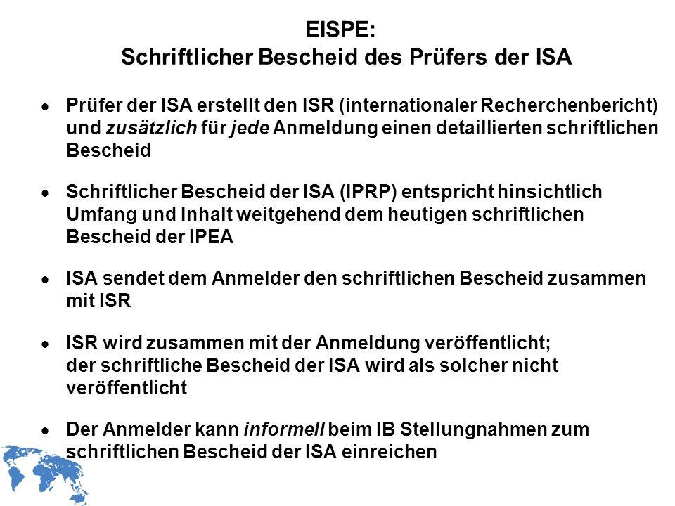WIPO Recentdv03-6 EISPE: Schriftlicher Bescheid des Prüfers der ISA Prüfer der ISA erstellt den ISR (internationaler Recherchenbericht) und zusätzlich