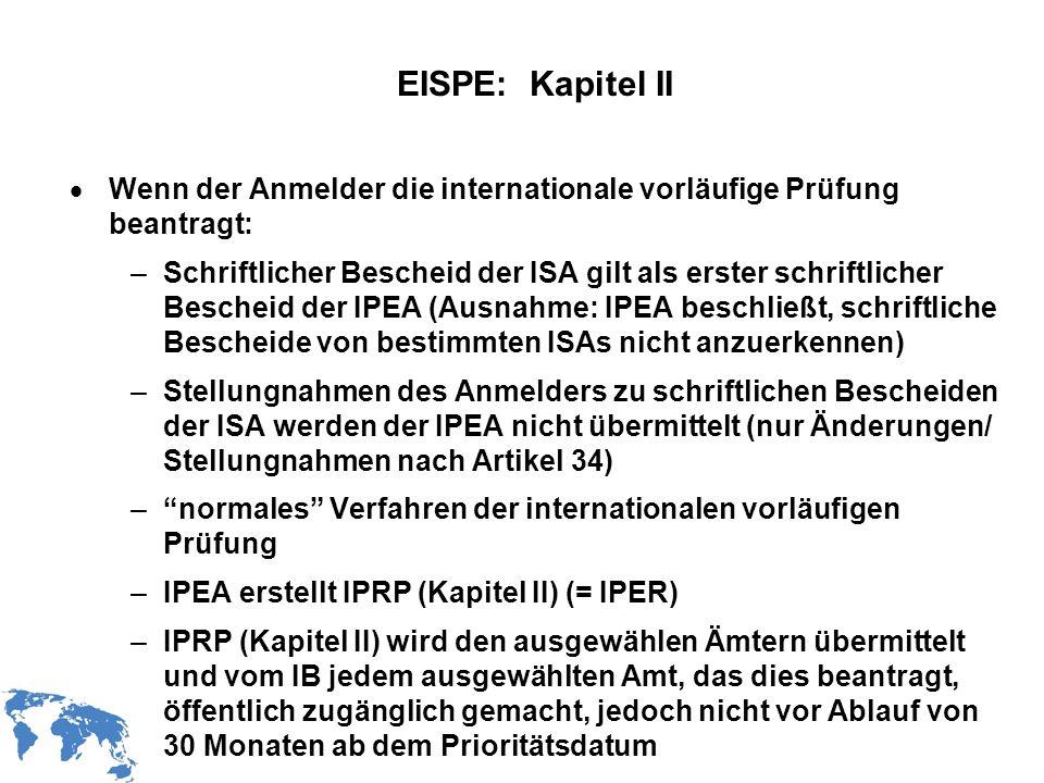 WIPO Recentdv03-8 EISPE: Kapitel II Wenn der Anmelder die internationale vorläufige Prüfung beantragt: –Schriftlicher Bescheid der ISA gilt als erster