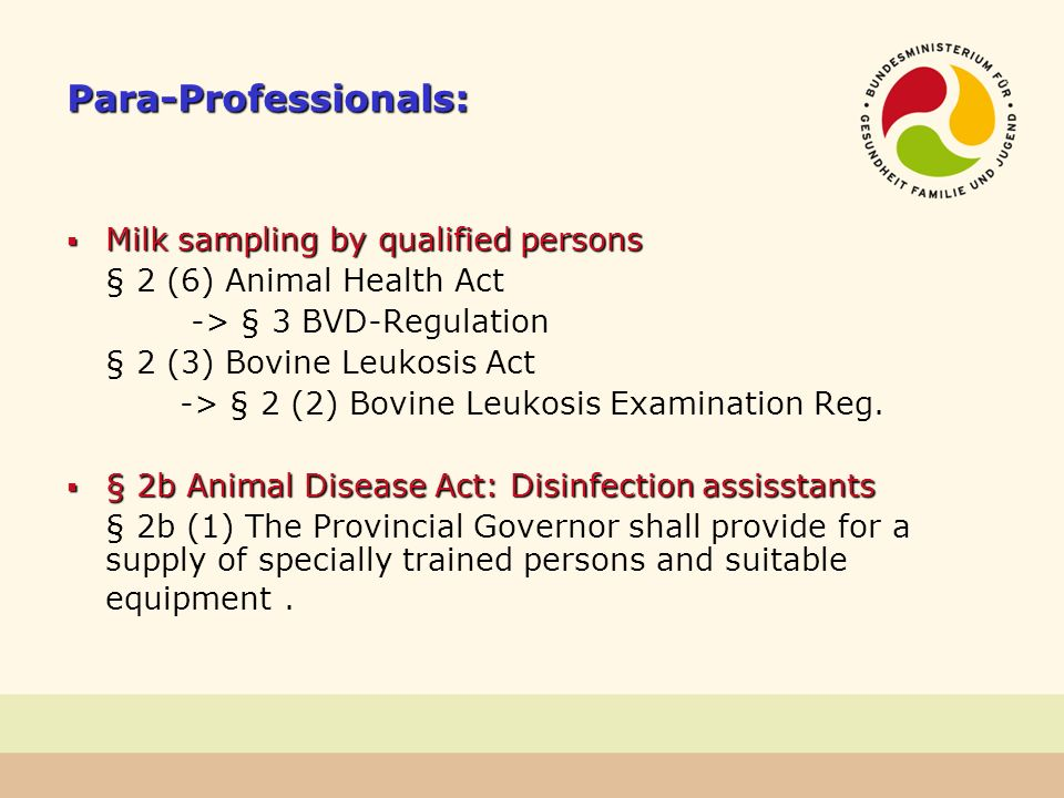 Para-Professionals: Milk sampling by qualified persons Milk sampling by qualified persons § 2 (6) Animal Health Act -> § 3 BVD-Regulation § 2 (3) Bovi