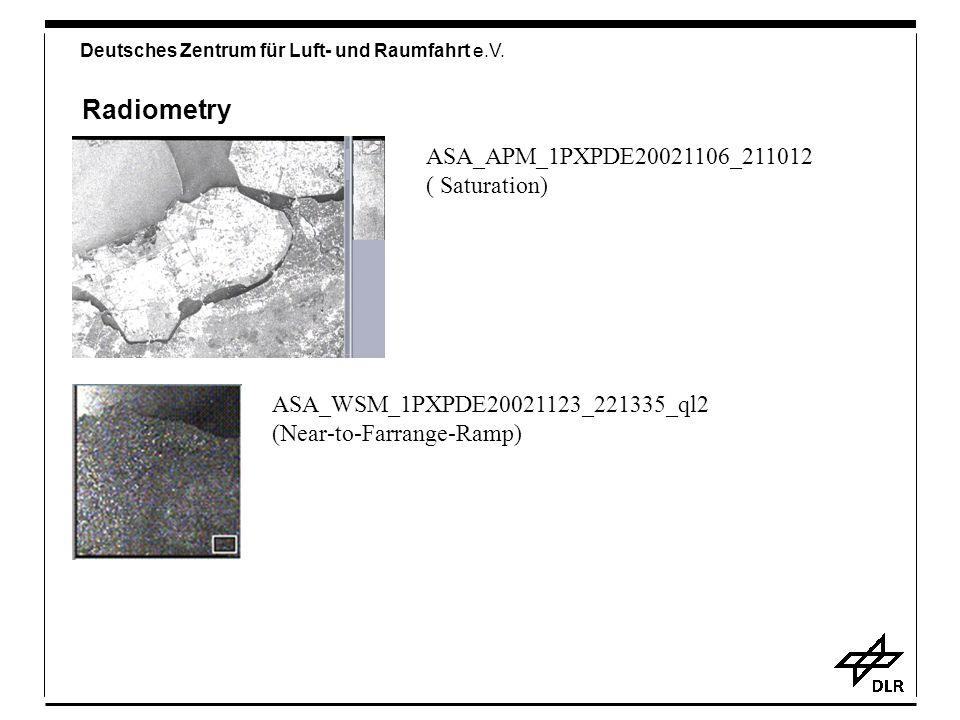Deutsches Zentrum für Luft- und Raumfahrt e.V. Radiometry ASA_APM_1PXPDE20021106_211012 ( Saturation) ASA_WSM_1PXPDE20021123_221335_ql2 (Near-to-Farra