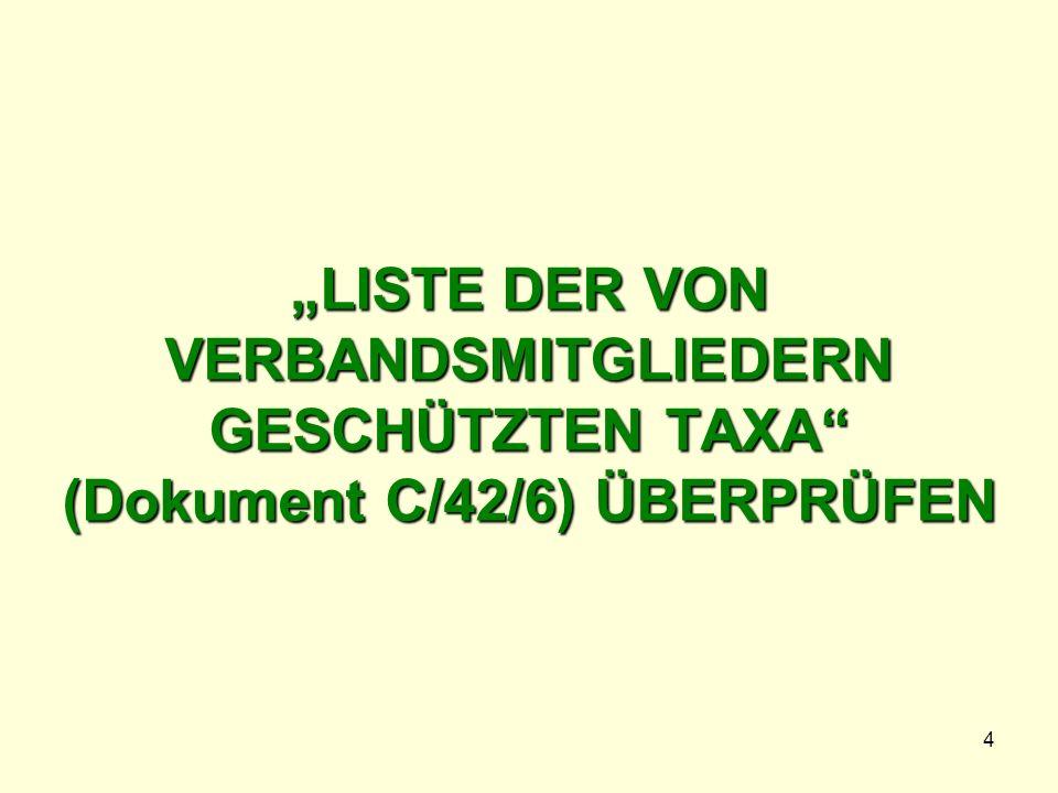 4 LISTE DER VON VERBANDSMITGLIEDERN GESCHÜTZTEN TAXA (Dokument C/42/6) ÜBERPRÜFEN