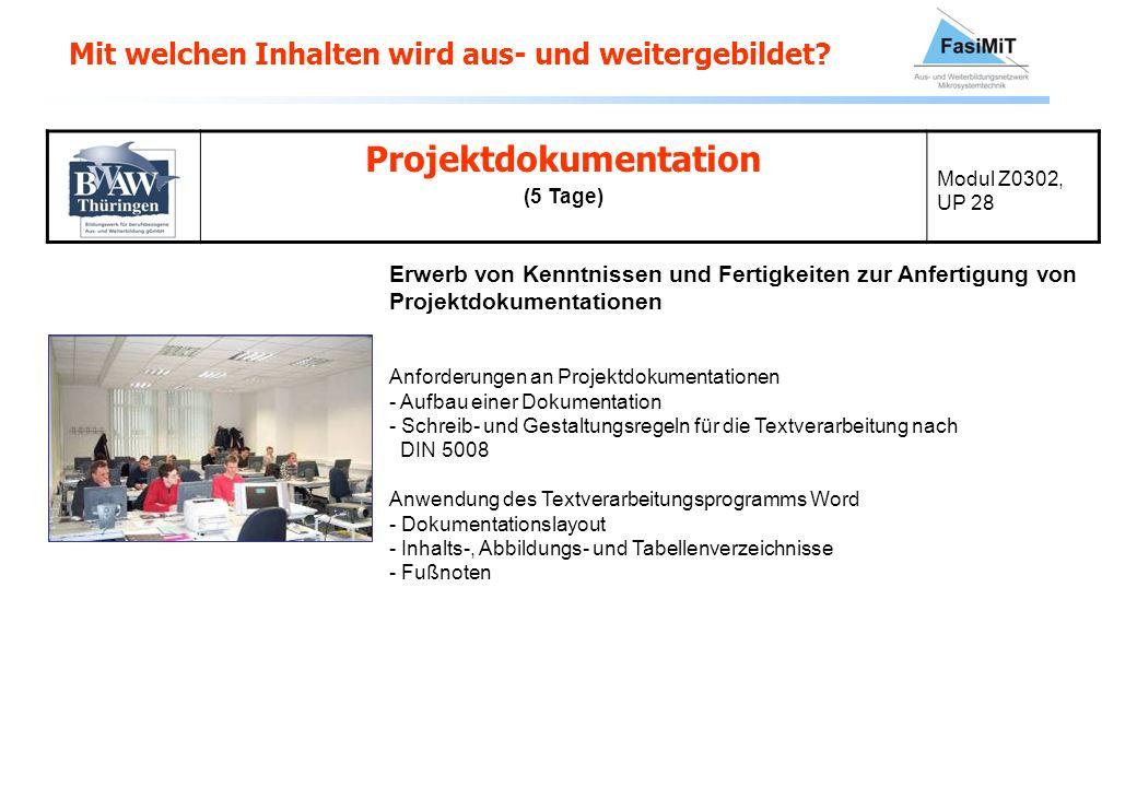 Mit welchen Inhalten wird aus- und weitergebildet? Projektdokumentation (5 Tage) Modul Z0302, UP 28 Erwerb von Kenntnissen und Fertigkeiten zur Anfert