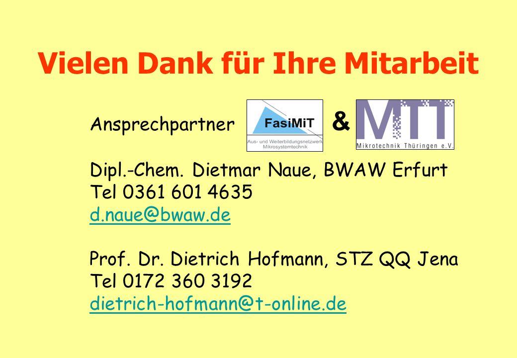 Vielen Dank für Ihre Mitarbeit Ansprechpartner & Dipl.-Chem. Dietmar Naue, BWAW Erfurt Tel 0361 601 4635 d.naue@bwaw.de Prof. Dr. Dietrich Hofmann, ST