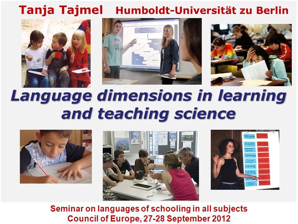 ©Tanja Tajmel 2012 Tanja Tajmel Humboldt-Universität zu Berlin Language dimensions in learning and teaching science Seminar on languages of schooling