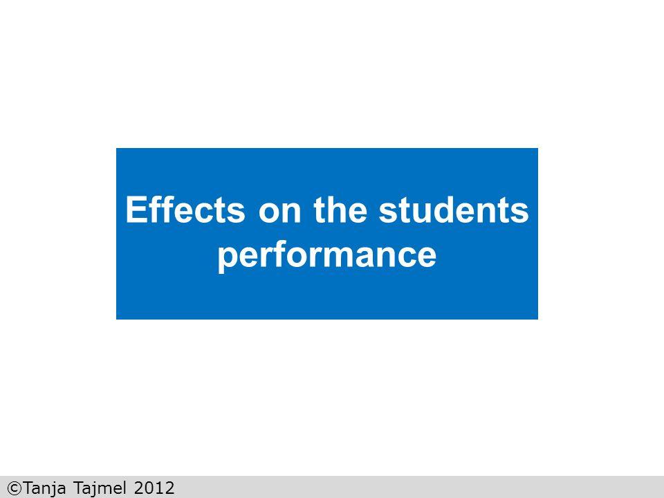 ©Tanja Tajmel 2012 Effects on the students performance