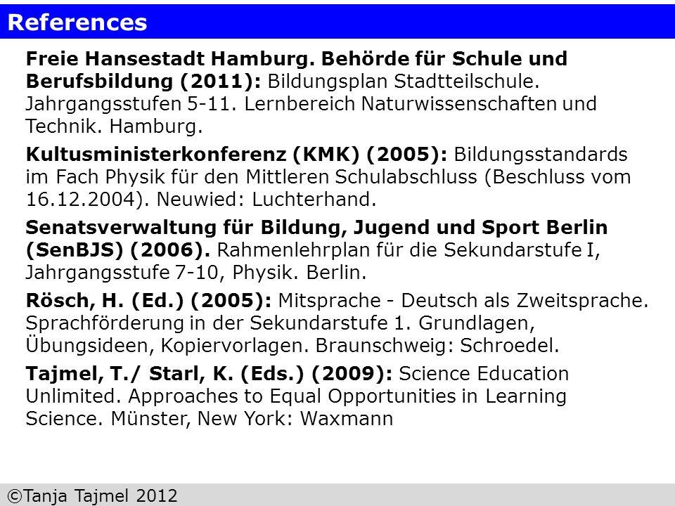 ©Tanja Tajmel 2012 References Freie Hansestadt Hamburg. Behörde für Schule und Berufsbildung (2011): Bildungsplan Stadtteilschule. Jahrgangsstufen 5-1