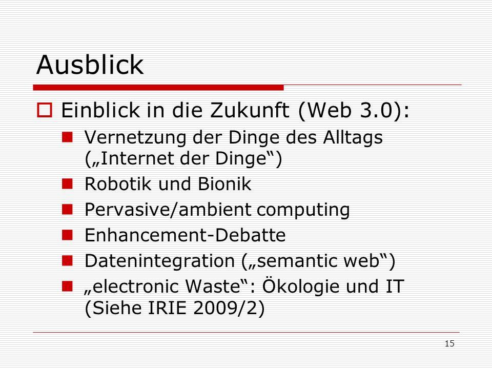 15 Ausblick Einblick in die Zukunft (Web 3.0): Vernetzung der Dinge des Alltags (Internet der Dinge) Robotik und Bionik Pervasive/ambient computing En