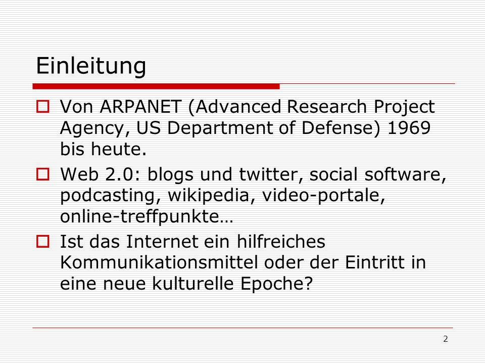 2 Einleitung Von ARPANET (Advanced Research Project Agency, US Department of Defense) 1969 bis heute. Web 2.0: blogs und twitter, social software, pod
