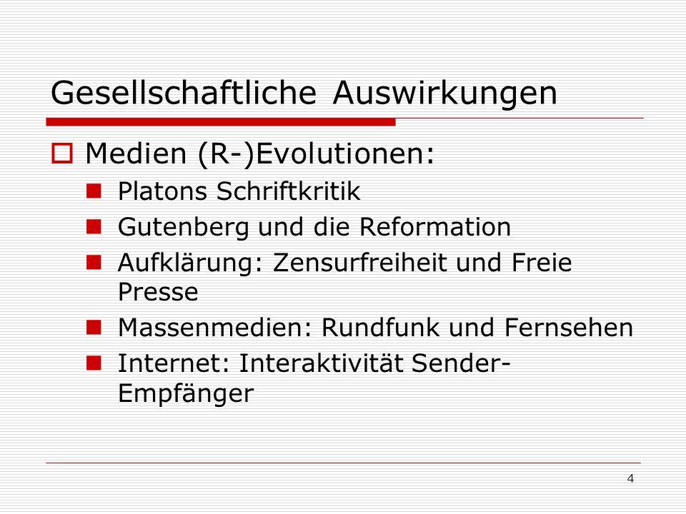 4 Gesellschaftliche Auswirkungen Medien (R-)Evolutionen: Platons Schriftkritik Gutenberg und die Reformation Aufklärung: Zensurfreiheit und Freie Pres
