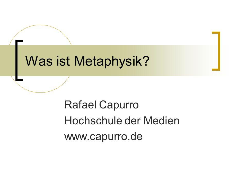 Was ist Metaphysik? Rafael Capurro Hochschule der Medien www.capurro.de