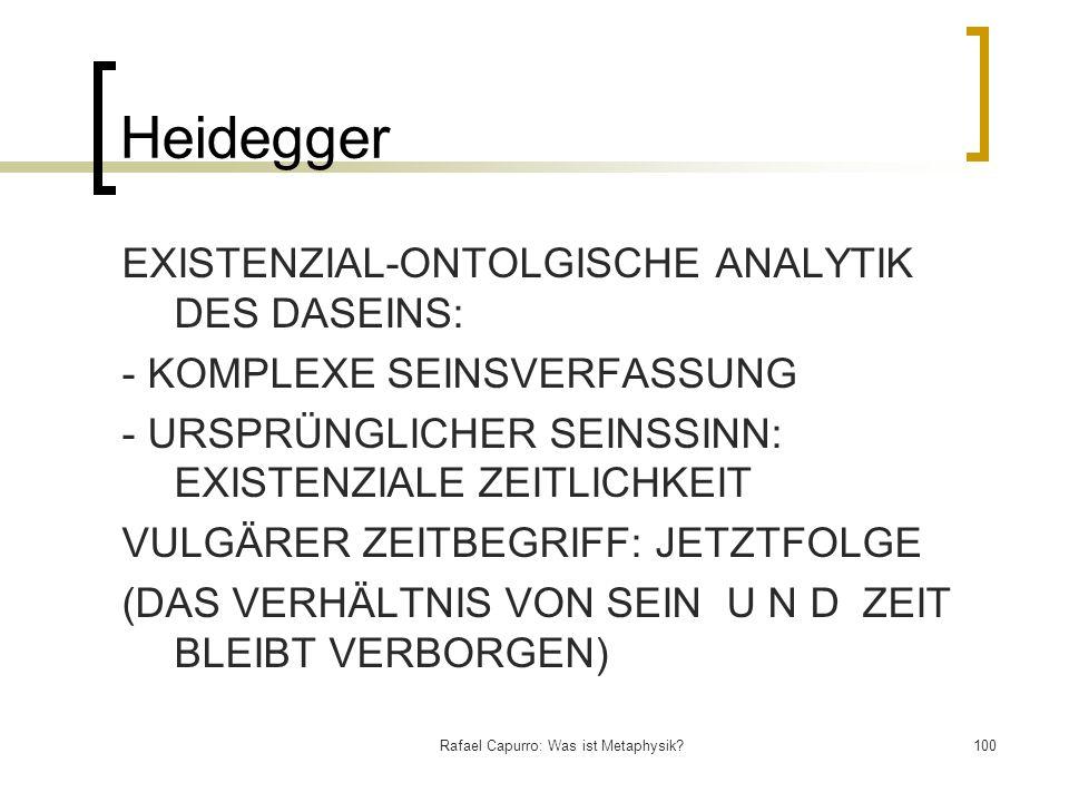 Rafael Capurro: Was ist Metaphysik?100 Heidegger EXISTENZIAL-ONTOLGISCHE ANALYTIK DES DASEINS: - KOMPLEXE SEINSVERFASSUNG - URSPRÜNGLICHER SEINSSINN:
