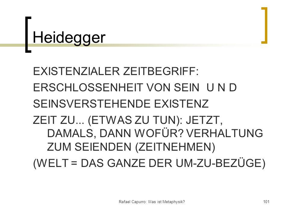Rafael Capurro: Was ist Metaphysik?101 Heidegger EXISTENZIALER ZEITBEGRIFF: ERSCHLOSSENHEIT VON SEIN U N D SEINSVERSTEHENDE EXISTENZ ZEIT ZU... (ETWAS