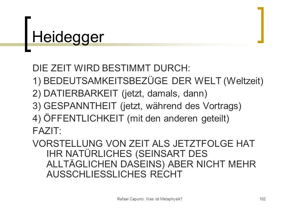 Rafael Capurro: Was ist Metaphysik?102 Heidegger DIE ZEIT WIRD BESTIMMT DURCH: 1) BEDEUTSAMKEITSBEZÜGE DER WELT (Weltzeit) 2) DATIERBARKEIT (jetzt, da