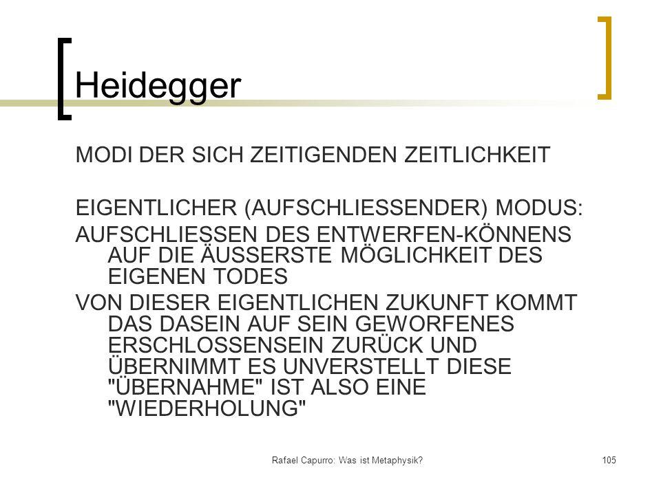 Rafael Capurro: Was ist Metaphysik?105 Heidegger MODI DER SICH ZEITIGENDEN ZEITLICHKEIT EIGENTLICHER (AUFSCHLIESSENDER) MODUS: AUFSCHLIESSEN DES ENTWE