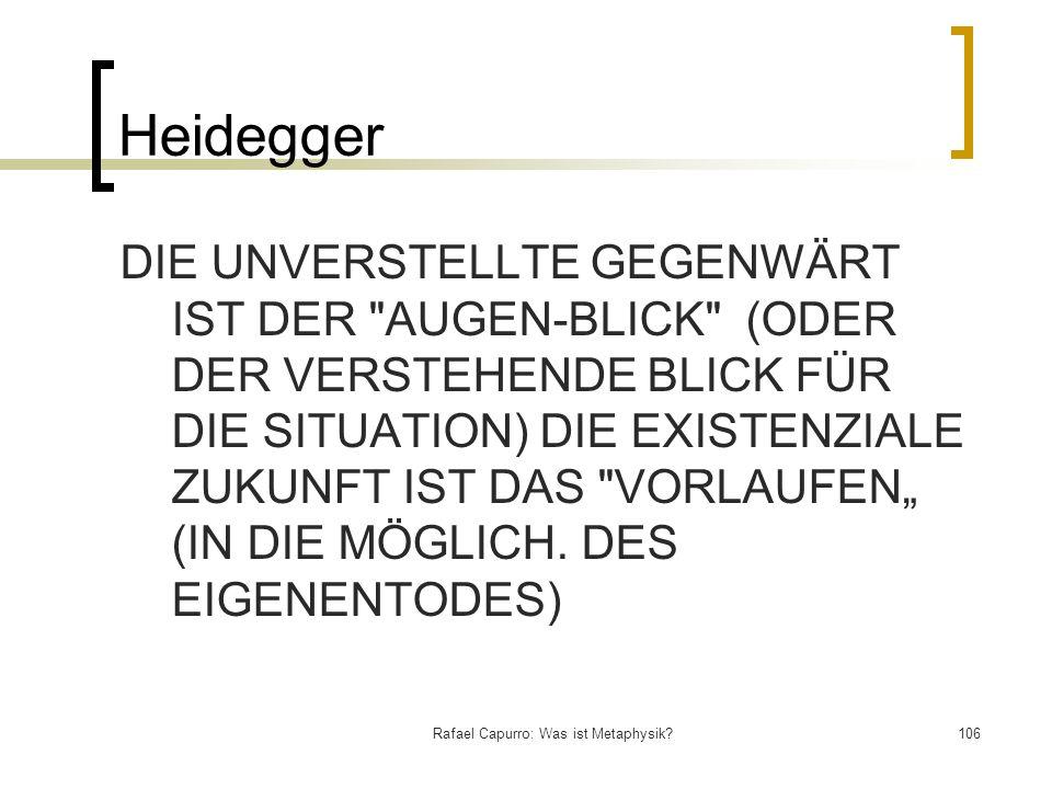 Rafael Capurro: Was ist Metaphysik?106 Heidegger DIE UNVERSTELLTE GEGENWÄRT IST DER