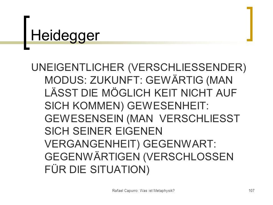 Rafael Capurro: Was ist Metaphysik?107 Heidegger UNEIGENTLICHER (VERSCHLIESSENDER) MODUS: ZUKUNFT: GEWÄRTIG (MAN LÄSST DIE MÖGLICH KEIT NICHT AUF SICH